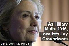 As Hillary Mulls 2016, Loyalists Lay Groundwork