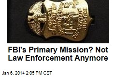 FBI's Primary Mission? Not Law Enforcement Anymore