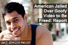 American Jailed Over Goofy Video to Be Freed: Report