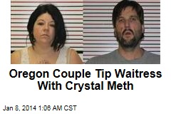Oregon Couple Tips Waitress With Crystal Meth