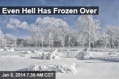Even Hell Has Frozen Over