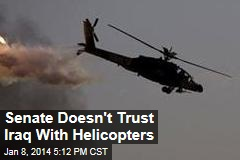 Senate Doesn't Trust Iraq With Helicopters