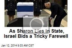 As Sharon Lies in State, Israel Bids a Tricky Farewell