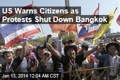 US Warns Citizens as Protests Shut Down Bangkok