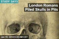 London Romans Piled Skulls in Pits