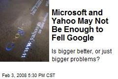 Microsoft and Yahoo May Not Be Enough to Fell Google