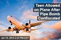 Teen Allowed on Plane After Pipe Bomb Confiscated