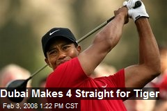 Dubai Makes 4 Straight for Tiger