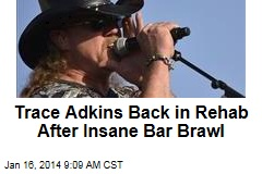 Trace Adkins Back in Rehab After Insane Bar Brawl