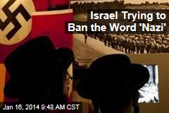 Israel Trying to Ban the Word 'Nazi'