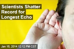 Scientists Shatter Record for Longest Echo