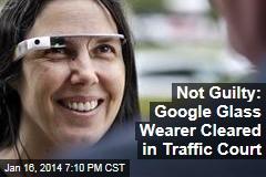 Not Guilty: Google Glass Wearer Cleared in Traffic Court