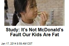 Study: It's Not McDonald's Fault Out Kids Are Fat
