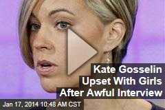 Kate Gosselin Upset With Girls After Awful Interview
