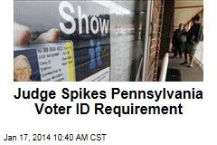 Judge Spikes Pennsylvania Voter ID Requirement