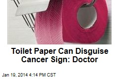 Toilet Paper Can Disguise Cancer Sign: Doctor