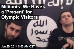 Militants: We Have 'Present' Ready for Olympic Visitors
