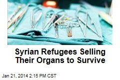 Syrian Refugees Selling Their Organs to Survive