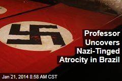 Professor Uncovers Nazi-Tinged Atrocity in Brazil