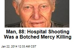 Man, 88: Hospital Shooting Was Botched Mercy Killing