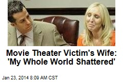 Movie Theater Victim's Wife: 'My Whole World Shattered'