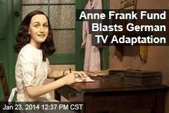 Anne Frank Fund Blasts German TV Adaptation