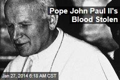 Pope John Paul II's Blood Stolen