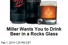 Miller Wants You to Drink Beer in a Rocks Glass