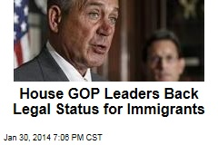 House GOP Leaders Back Legal Status for Immigrants