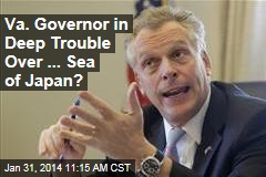 Va. Governor in Deep Trouble Over ... Sea of Japan?