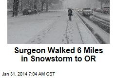 Surgeon Walked 6 Miles in Snowstorm to OR