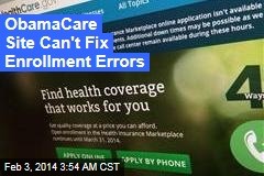 ObamaCare Site Can't Fix Enrolment Errors