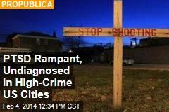PTSD Rampant, Undiagnosed in High-Crime US Cities