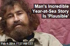 Man's Incredible Year-at-Sea Story Is 'Plausible'