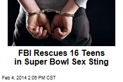 FBI Rescues 16 Teens in Super Bowl Prostitution Ring