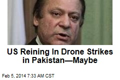 US Reining In Drone Strikes in Pakistan—Maybe
