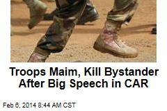 Troops Maim, Kill Bystander at CAR President's Speech