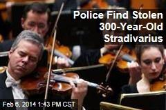 Police Find Stolen 300-Year-Old Stradivarius