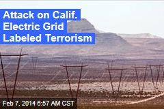 Attack on Calif. Electric Grid Labeled Terrorism