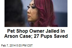 Pet Shop Owner Jailed in Arson Case; 27 Pups Saved