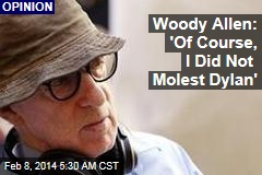 Woody Allen: 'Of Course, I Did Not Molest Dylan'