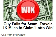 Guy Falls for Scam, Travels 1K Miles to Claim 'Lotto Win'