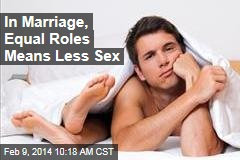 In Marriage, Equal Roles Means Less Sex