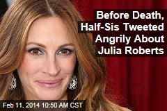 Before Death, Half-Sis Tweeted Angrily About Julia Roberts