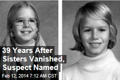 39 Years After Sisters Vanished, Suspect Named
