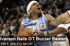 Iverson Nails OT Buzzer Beater