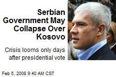 Serbian Government May Collapse Over Kosovo