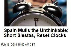 Spain Mulls the Unthinkable: Short Siestas, Reset Clocks