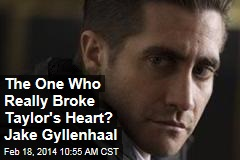 The One Who Really Broke Taylor's Heart? Jake Gyllenhaal