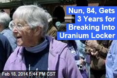 Nun, 84, Gets 3 Years for Breaking Into Uranium Locker